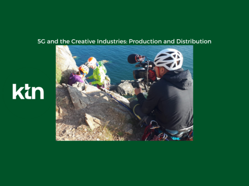KTN 5G and the Creative Industries: Production and Distribution