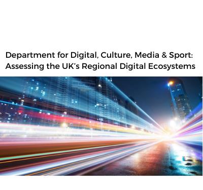 DCMS 2021 Report Department for Digital, Culture, Media & Sport: Assessing the UK's Regional Digital Ecosystems